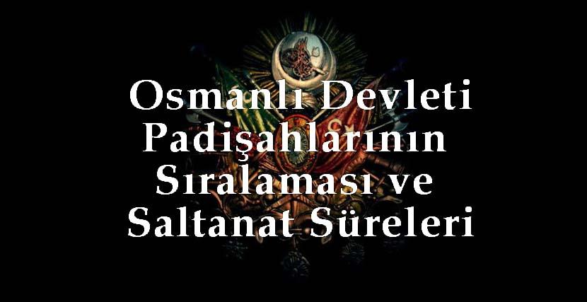 Osmanlı Devleti Padişahlarının Sıralaması ve Saltanat Süreleri